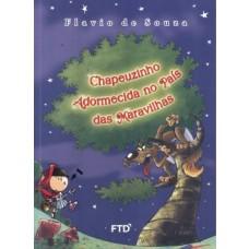 CHAPEUZINHO ADORMECIDA NO PAIS DAS MARAVILHAS - ED. FTD