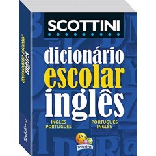 DICIONÁRIO ESCOLAR PORTUGUÊS / INGLÊS / PORTUGUÊS - SCOTTINI - EDITORA TODO LIVRO