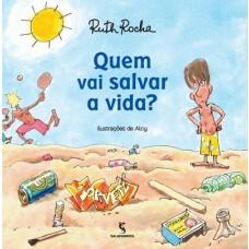 QUEM VAI SALVAR VIDAS - RUTH ROCHA - ED. SALAMANDRA