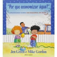 POR QUE ECONOMIZAR ÁGUA? - JEN GREEN / MIKE GORDON - EDITORA SCIPIONE